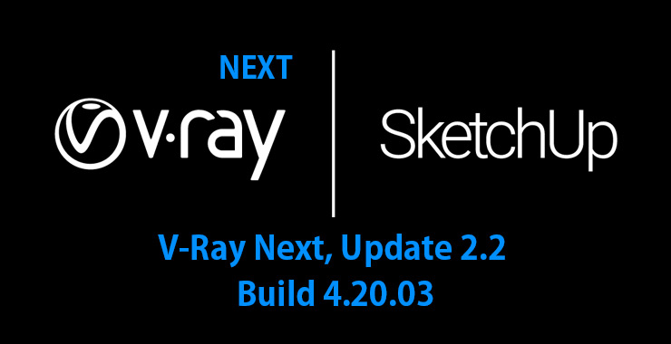 V-Ray Next SketchUp, Update 2.2 (4.20.03) リリース